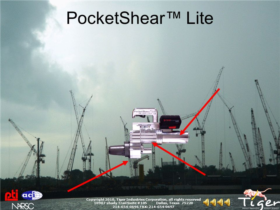 PocketShear™ Lite Copyright 2010, Tiger Industries Corporation, all rights reserved 10907 shady Trail Suite #105 Dallas, Texas 75220 214-654-0696 FAX: 214-654-0697.6 Strand - 30 to 35 cuts per fully charged battery