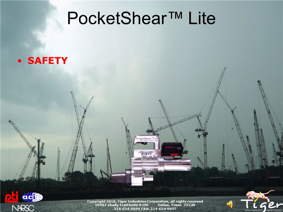 PocketShear™ Lite Copyright 2010, Tiger Industries Corporation, all rights reserved 10907 shady Trail Suite #105 Dallas, Texas 75220 214-654-0696 FAX: 214-654-0697 NEVER stand at the rear of the PocketShear during the cutting cycle