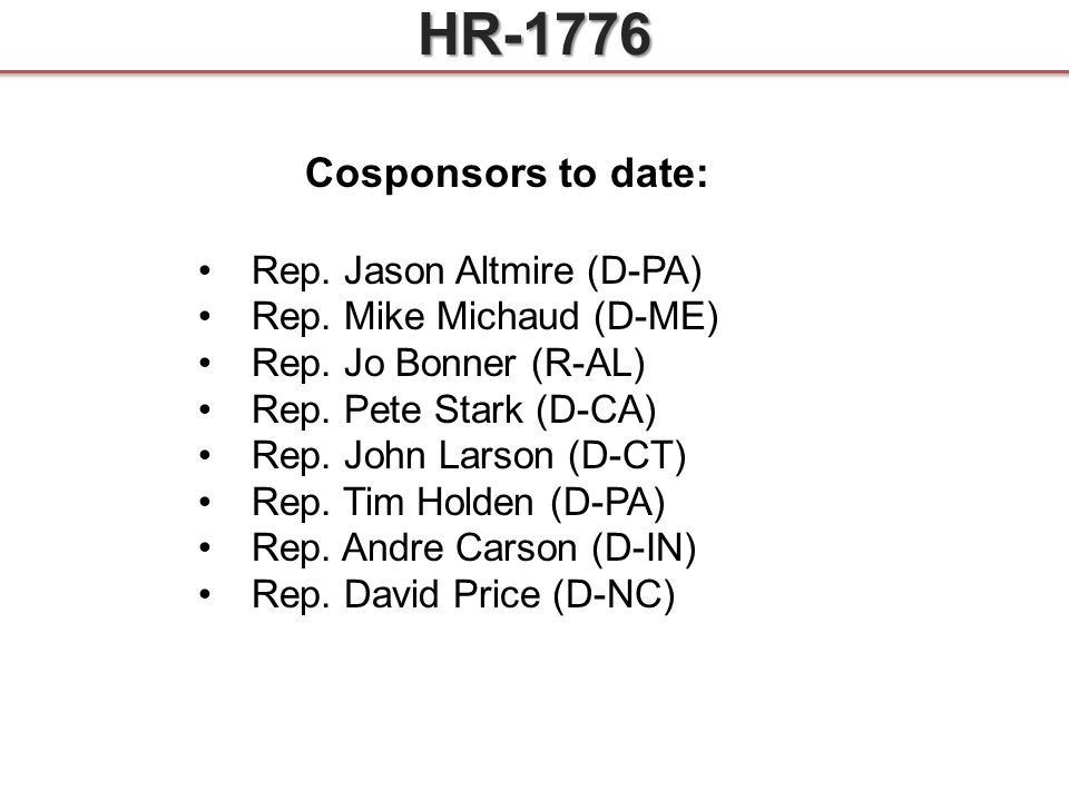 Cosponsors to date: Rep. Jason Altmire (D-PA) Rep. Mike Michaud (D-ME) Rep. Jo Bonner (R-AL) Rep. Pete Stark (D-CA) Rep. John Larson (D-CT) Rep. Tim H