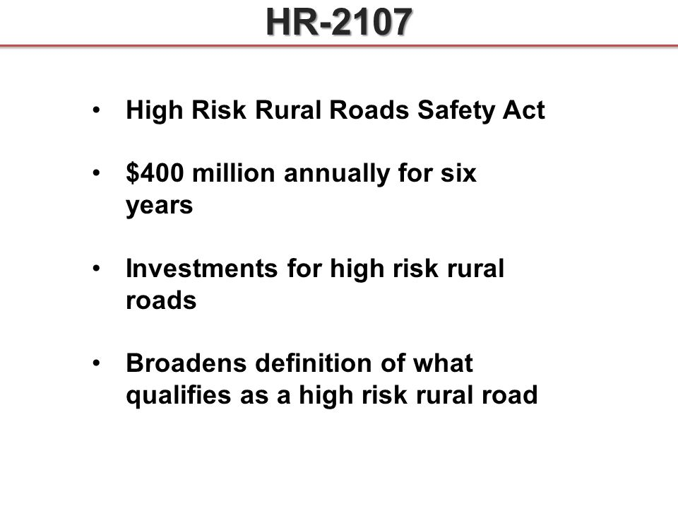 High Risk Rural Roads Safety Act $400 million annually for six years Investments for high risk rural roads Broadens definition of what qualifies as a