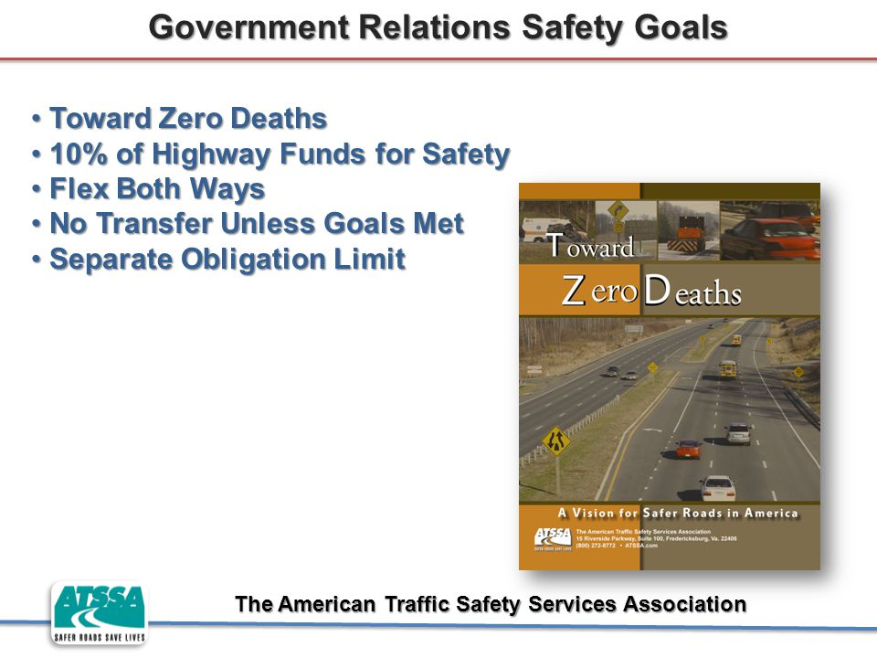 The American Traffic Safety Services Association Toward Zero Deaths Toward Zero Deaths 10% of Highway Funds for Safety 10% of Highway Funds for Safety