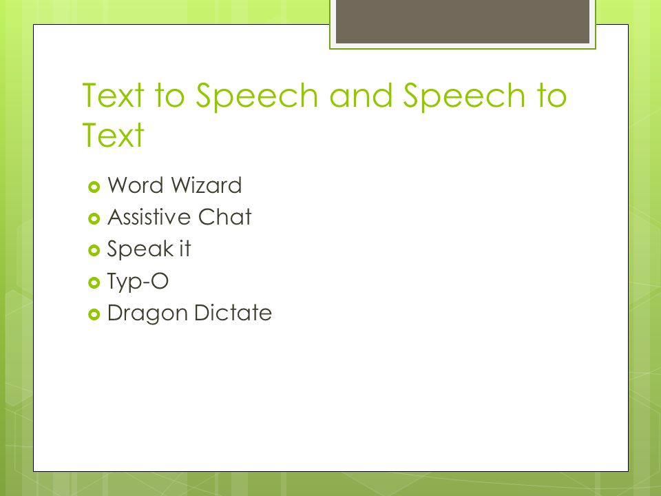 Text to Speech and Speech to Text  Word Wizard  Assistive Chat  Speak it  Typ-O  Dragon Dictate