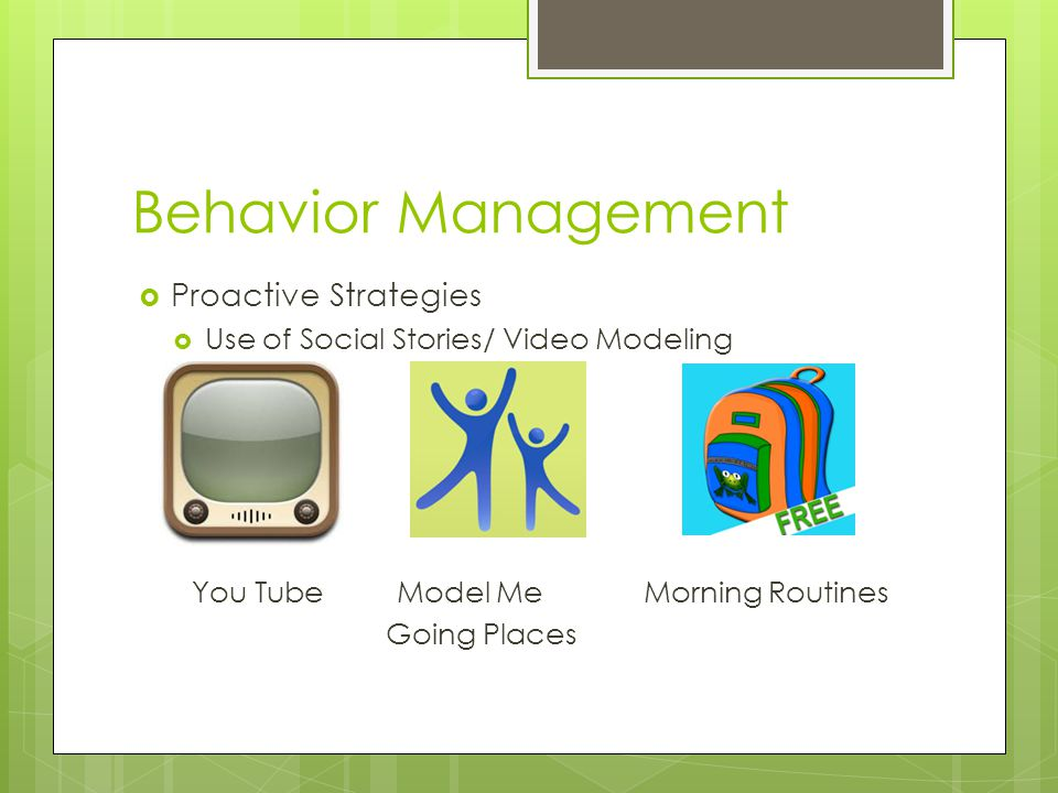 Behavior Management  Proactive Strategies  Use of Social Stories/ Video Modeling You Tube Model Me Morning Routines Going Places