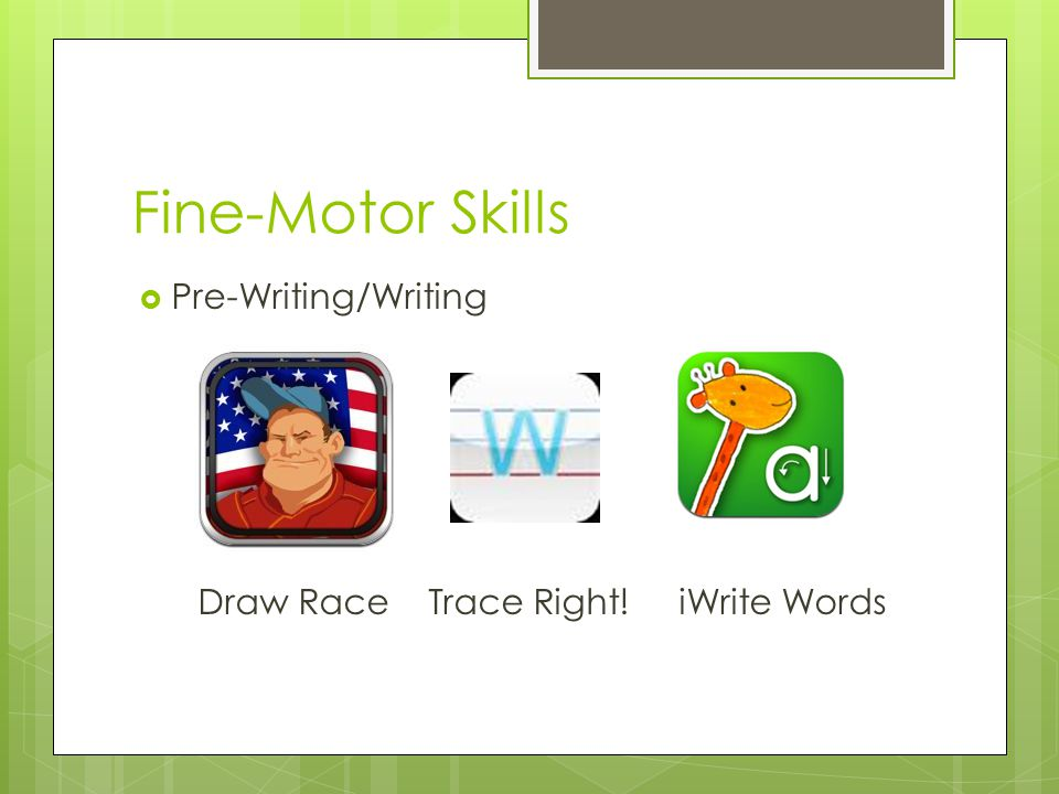 Fine-Motor Skills  Pre-Writing/Writing Draw Race Trace Right! iWrite Words