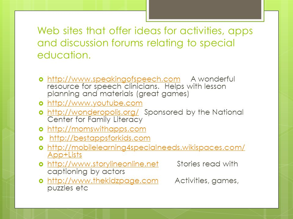 Web sites that offer ideas for activities, apps and discussion forums relating to special education.