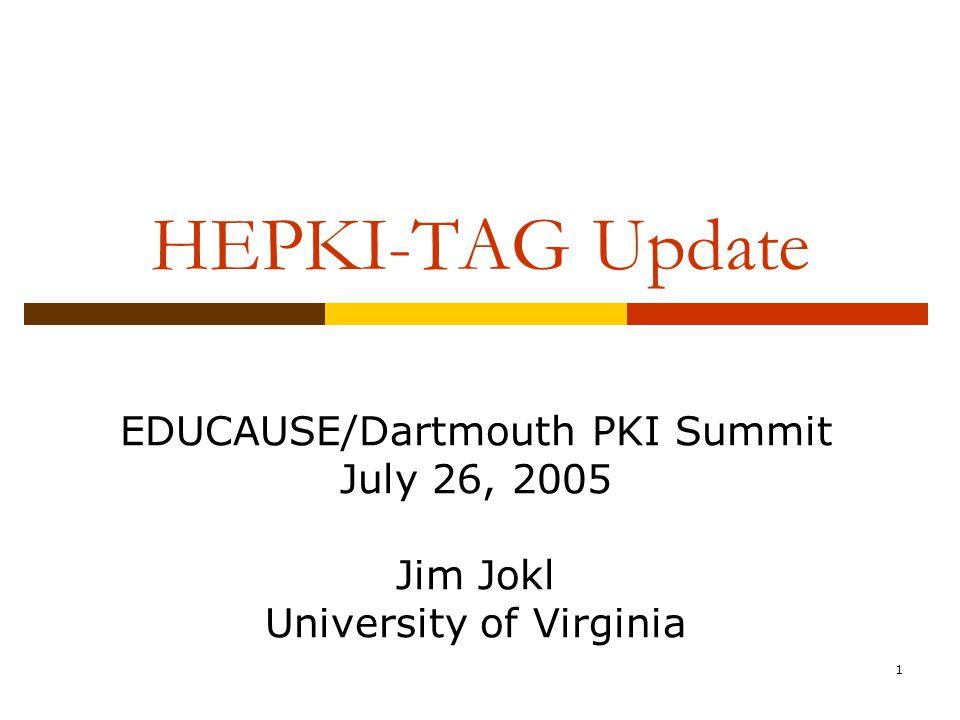 1 HEPKI-TAG Update EDUCAUSE/Dartmouth PKI Summit July 26, 2005 Jim Jokl University of Virginia