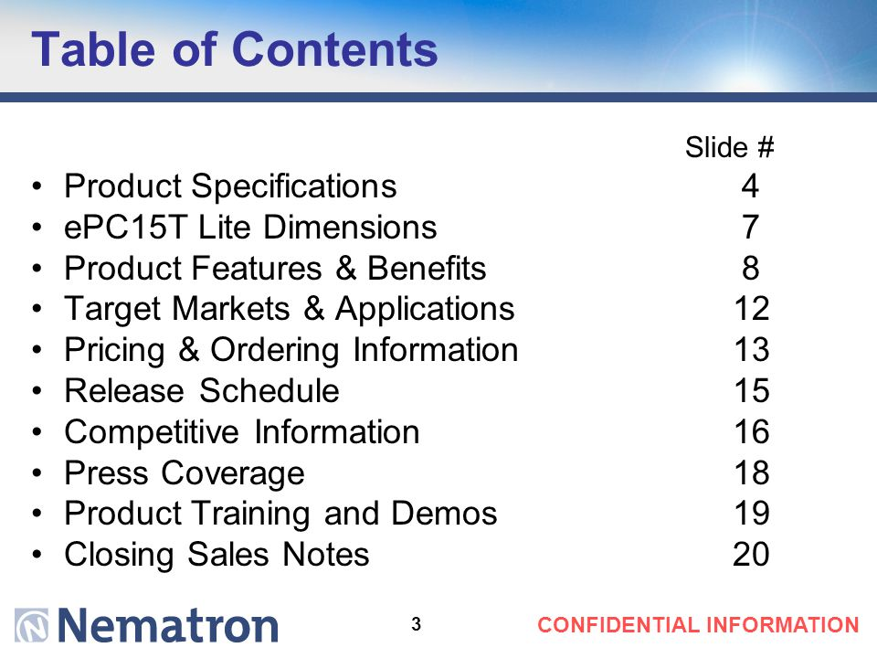 3 CONFIDENTIAL INFORMATION Table of Contents Slide # Product Specifications 4 ePC15T Lite Dimensions 7 Product Features & Benefits 8 Target Markets &