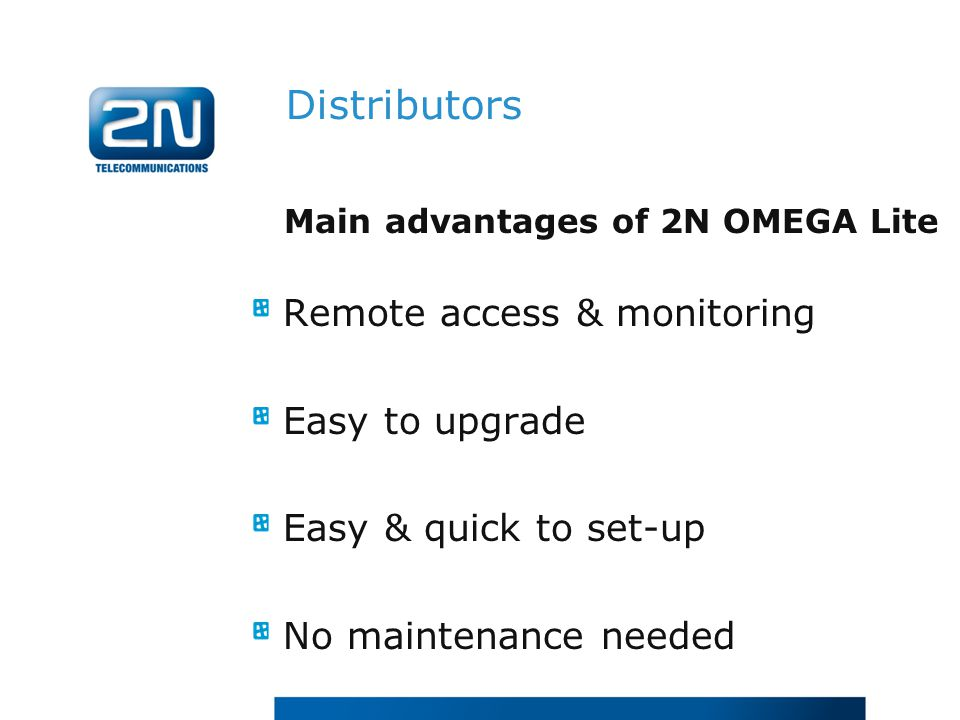 Main advantages of 2N OMEGA Lite Remote access & monitoring Easy to upgrade Easy & quick to set-up No maintenance needed Distributors