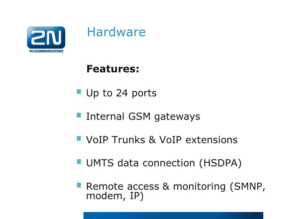 Features: Up to 24 ports Internal GSM gateways VoIP Trunks & VoIP extensions UMTS data connection (HSDPA) Remote access & monitoring (SMNP, modem, IP) Hardware