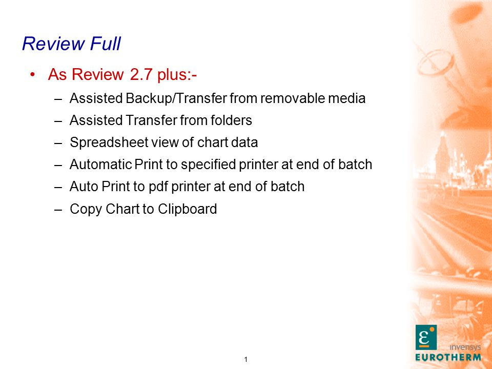 1 Review Full As Review 2.7 plus:- –Assisted Backup/Transfer from removable media –Assisted Transfer from folders –Spreadsheet view of chart data –Automatic Print to specified printer at end of batch –Auto Print to pdf printer at end of batch –Copy Chart to Clipboard