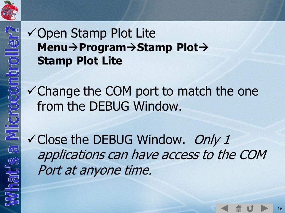 16 Open Stamp Plot Lite Menu  Program  Stamp Plot  Stamp Plot Lite Change the COM port to match the one from the DEBUG Window.