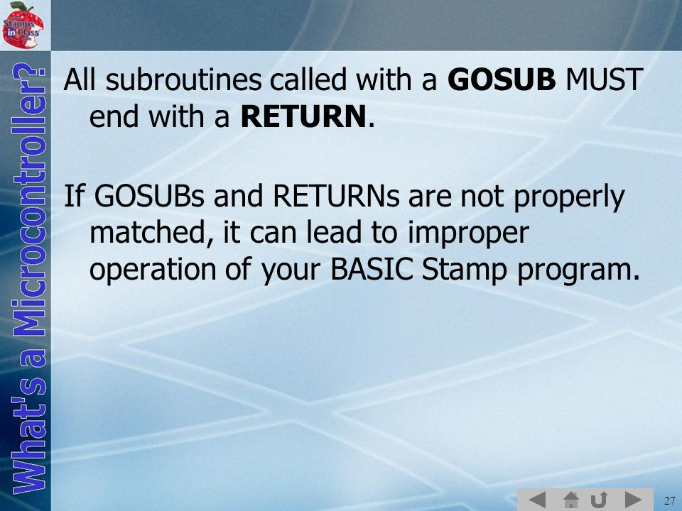 27 All subroutines called with a GOSUB MUST end with a RETURN.