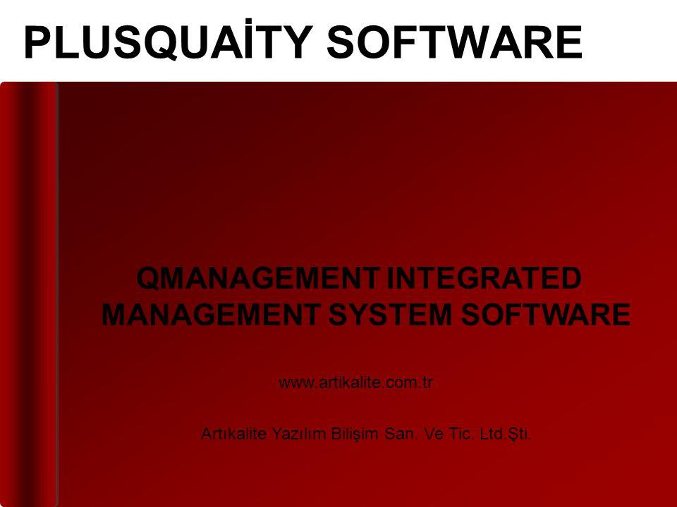 QMANAGEMENT INTEGRATED MANAGEMENT SYSTEM SOFTWARE PLUSQUAİTY SOFTWARE www.artikalite.com.tr Artıkalite Yazılım Bilişim San.