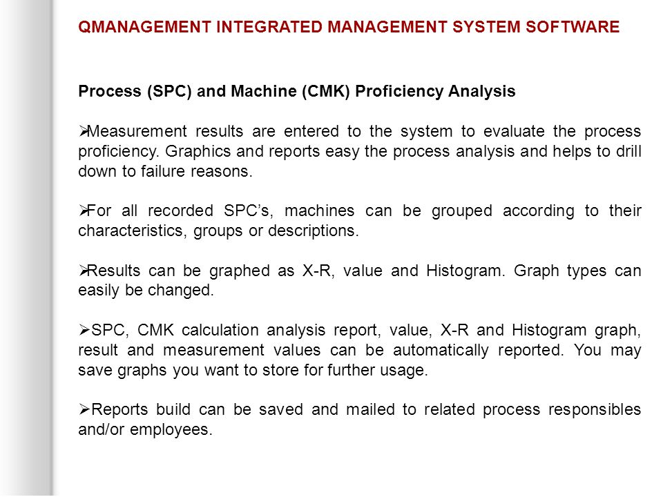 Process (SPC) and Machine (CMK) Proficiency Analysis  Measurement results are entered to the system to evaluate the process proficiency.