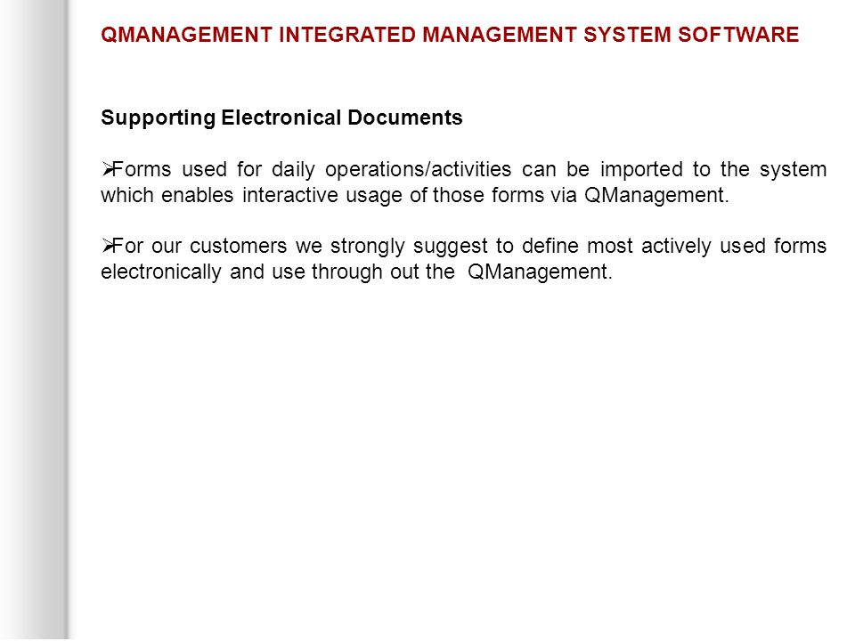 Supporting Electronical Documents  Forms used for daily operations/activities can be imported to the system which enables interactive usage of those forms via QManagement.