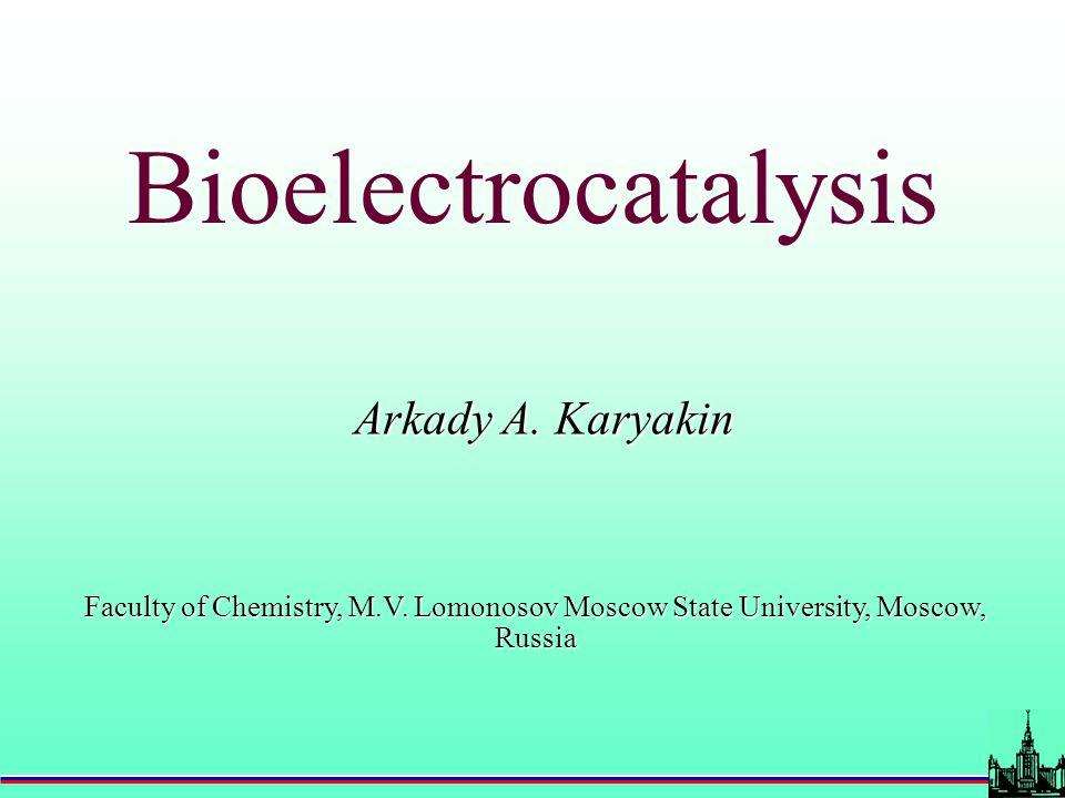 Bioelectrocatalysis Arkady A. Karyakin Faculty of Chemistry, M.V. Lomonosov Moscow State University, Moscow, Russia