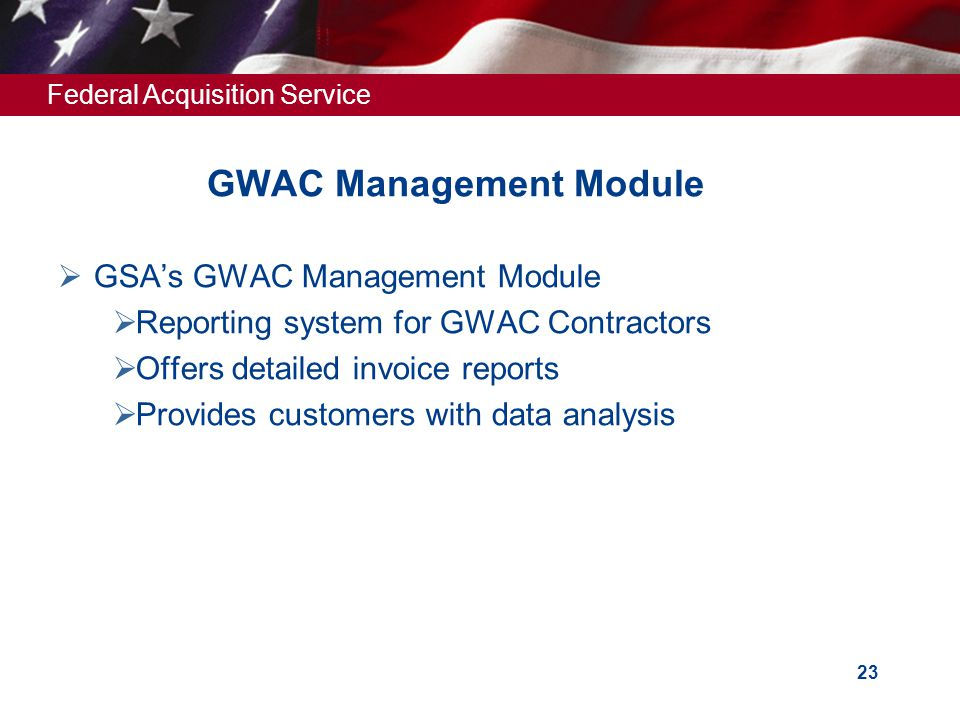 Federal Acquisition Service 23 GWAC Management Module  GSA's GWAC Management Module  Reporting system for GWAC Contractors  Offers detailed invoice