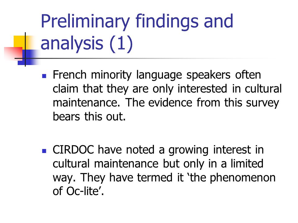 Preliminary findings and analysis (1) French minority language speakers often claim that they are only interested in cultural maintenance.
