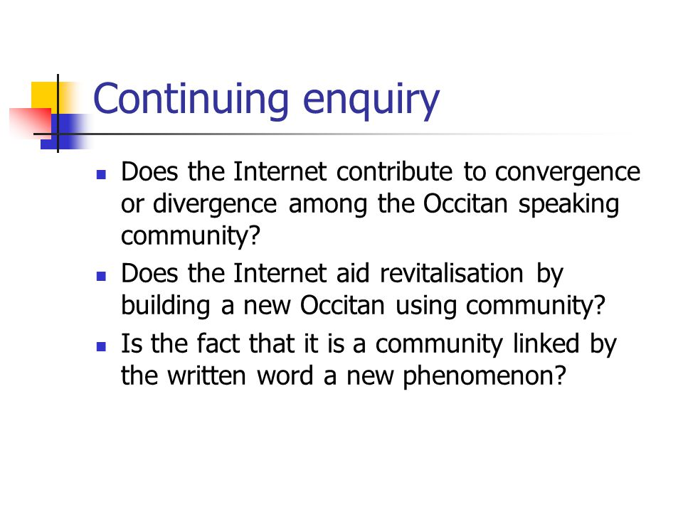 Continuing enquiry Does the Internet contribute to convergence or divergence among the Occitan speaking community.