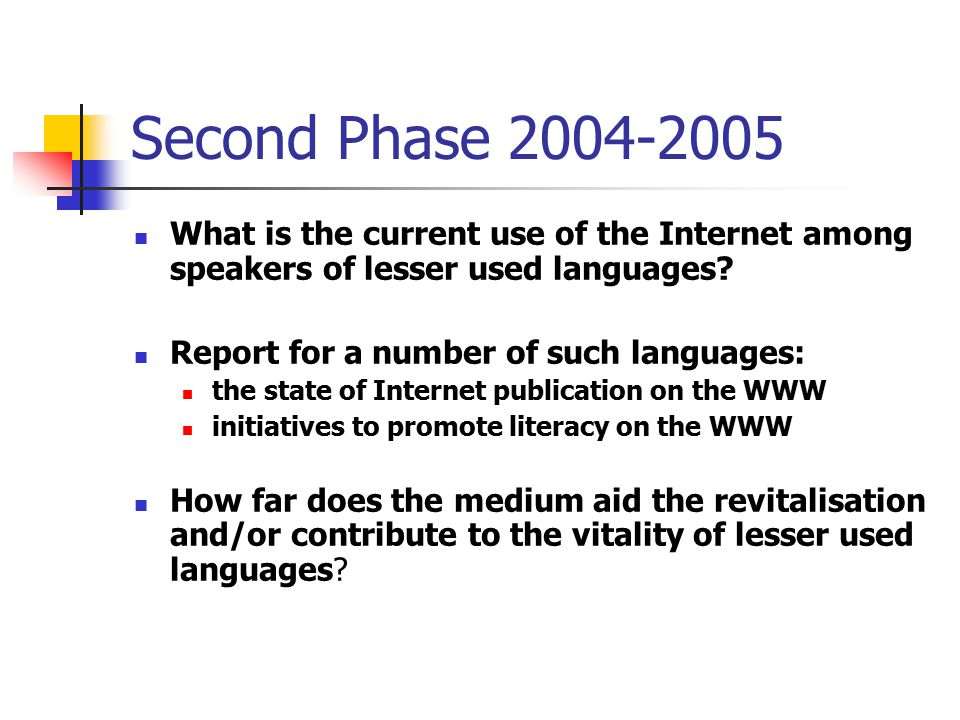 Second Phase 2004-2005 What is the current use of the Internet among speakers of lesser used languages.