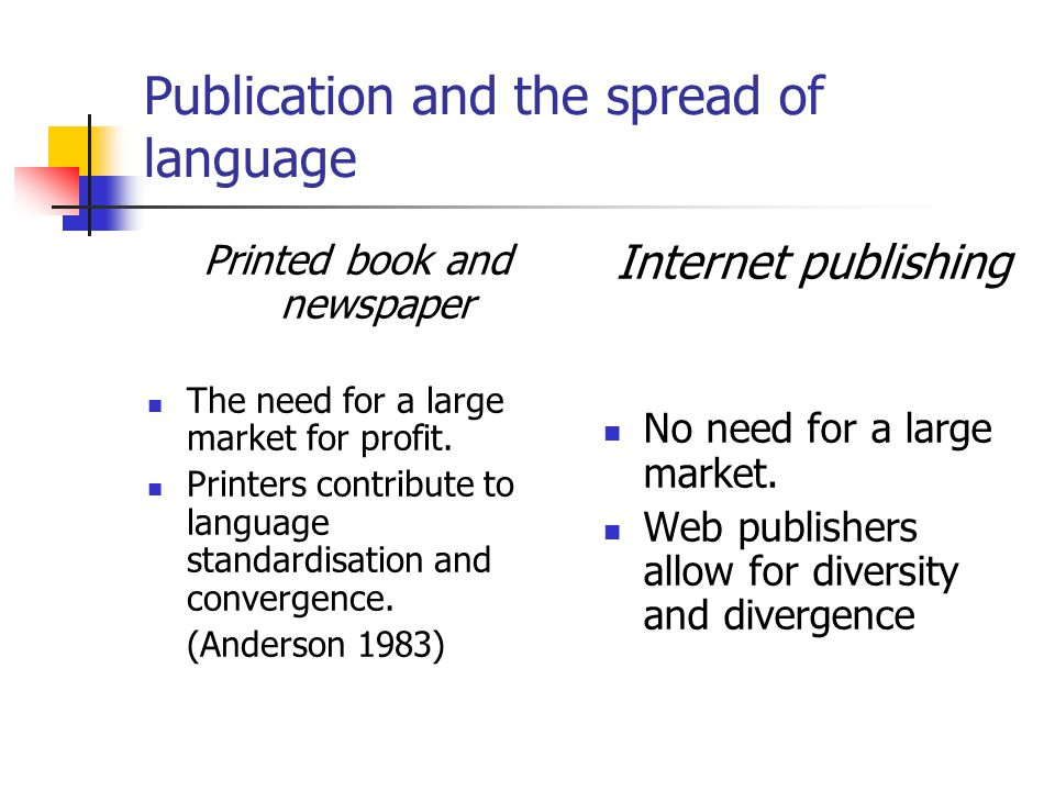 Publication and the spread of language Printed book and newspaper The need for a large market for profit.