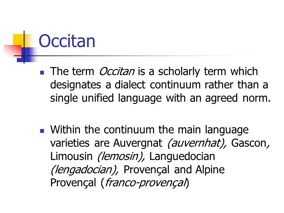 Occitan The term Occitan is a scholarly term which designates a dialect continuum rather than a single unified language with an agreed norm.