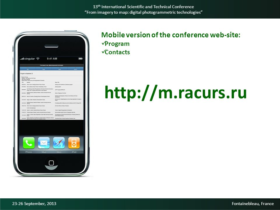 http://m.racurs.ru 13 th International Scientific and Technical Conference From imagery to map: digital photogrammetric technologies 23-26 September, 2013 Fontainebleau, France Mobile version of the conference web-site: Program Contacts