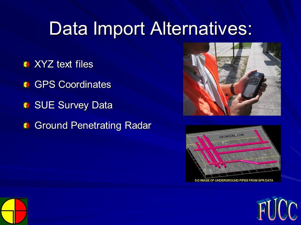 Data Import Alternatives: XYZ text files GPS Coordinates SUE Survey Data Ground Penetrating Radar