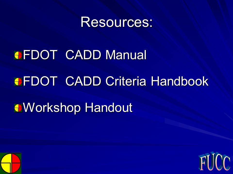 Resources: FDOT CADD Manual FDOT CADD Criteria Handbook Workshop Handout