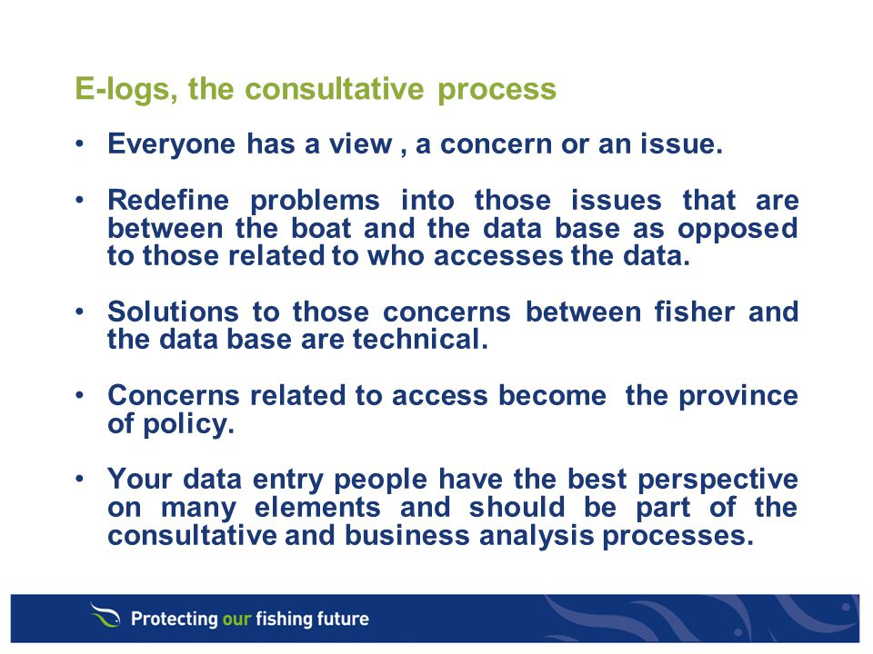 E-logs, the consultative process Everyone has a view, a concern or an issue.