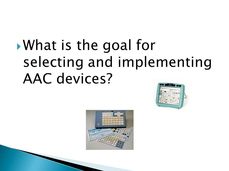  What is the goal for selecting and implementing AAC devices