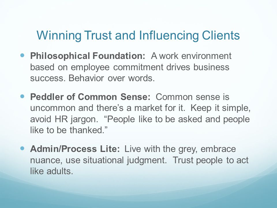 Winning Trust and Influencing Clients Philosophical Foundation: A work environment based on employee commitment drives business success.