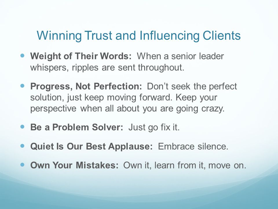 Winning Trust and Influencing Clients Weight of Their Words: When a senior leader whispers, ripples are sent throughout.