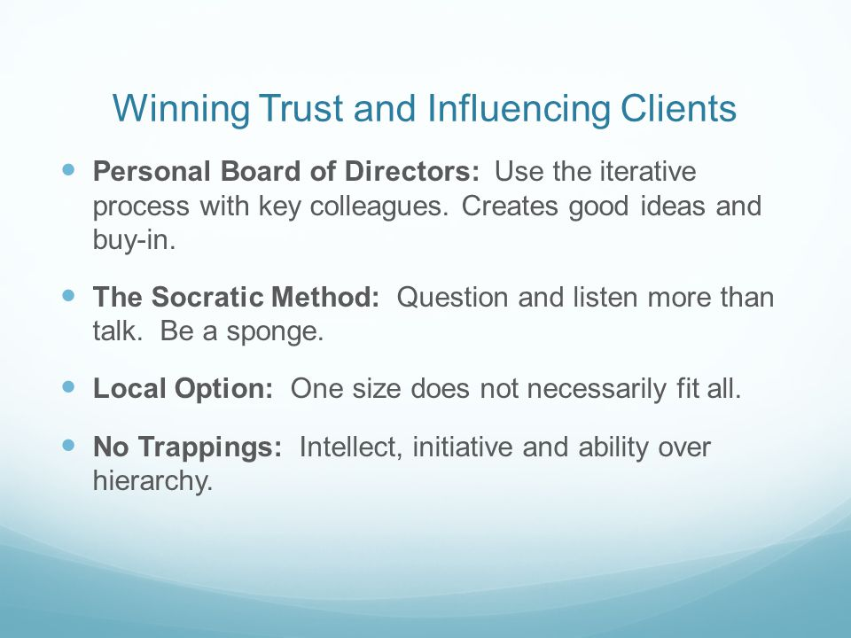 Winning Trust and Influencing Clients Personal Board of Directors: Use the iterative process with key colleagues.