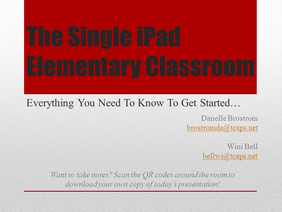 The Single iPad Elementary Classroom Everything You Need To Know To Get Started… Danelle Brostrom brostromda@tcaps.net Wini Bell bellwi@tcaps.net Want