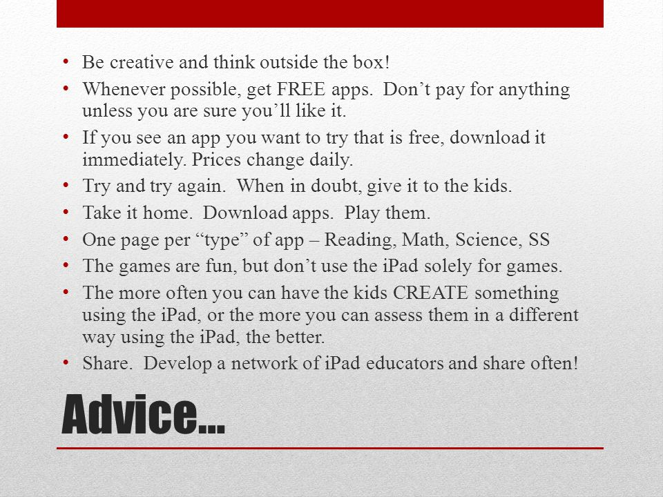Advice… Be creative and think outside the box. Whenever possible, get FREE apps.