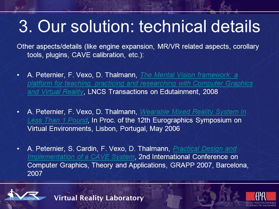 3. Our solution: technical details Other aspects/details (like engine expansion, MR/VR related aspects, corollary tools, plugins, CAVE calibration, et
