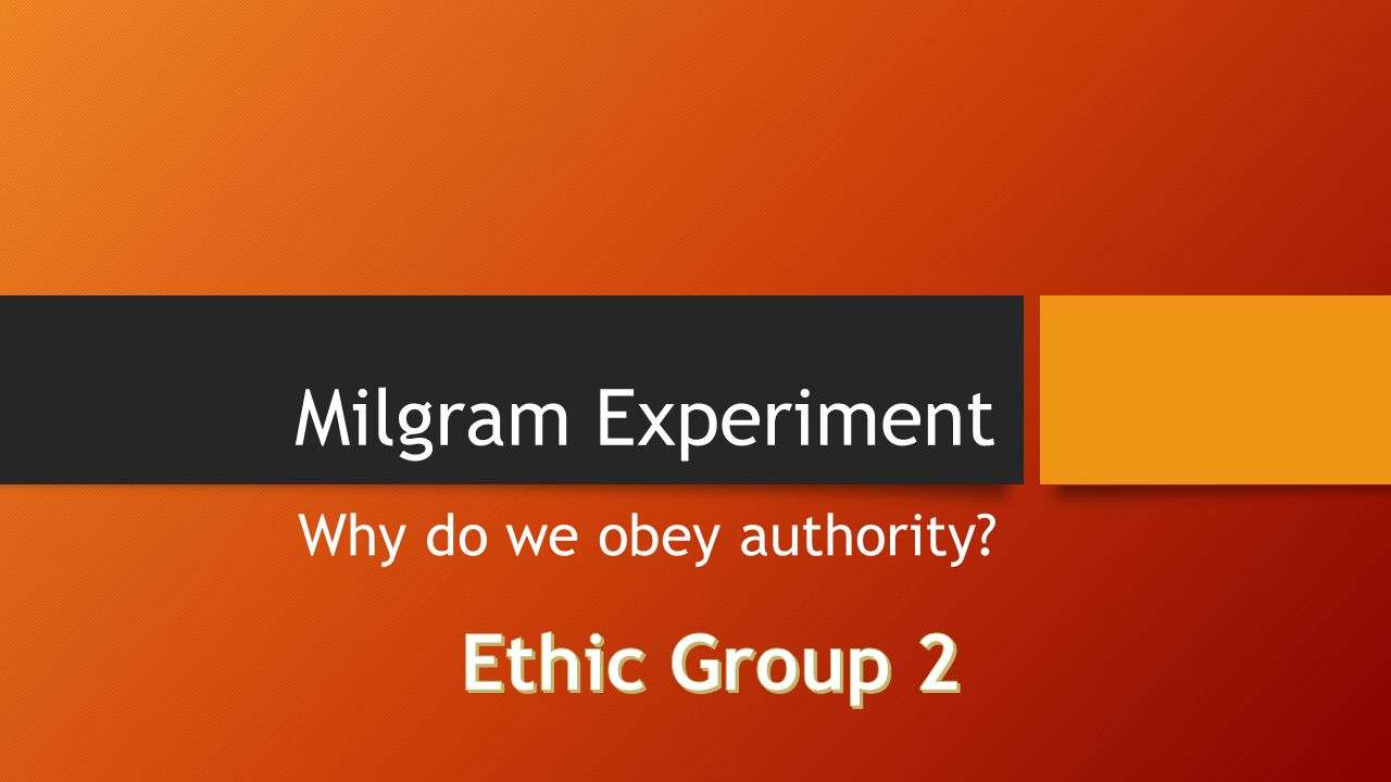 Milgram Experiment Why do we obey authority?