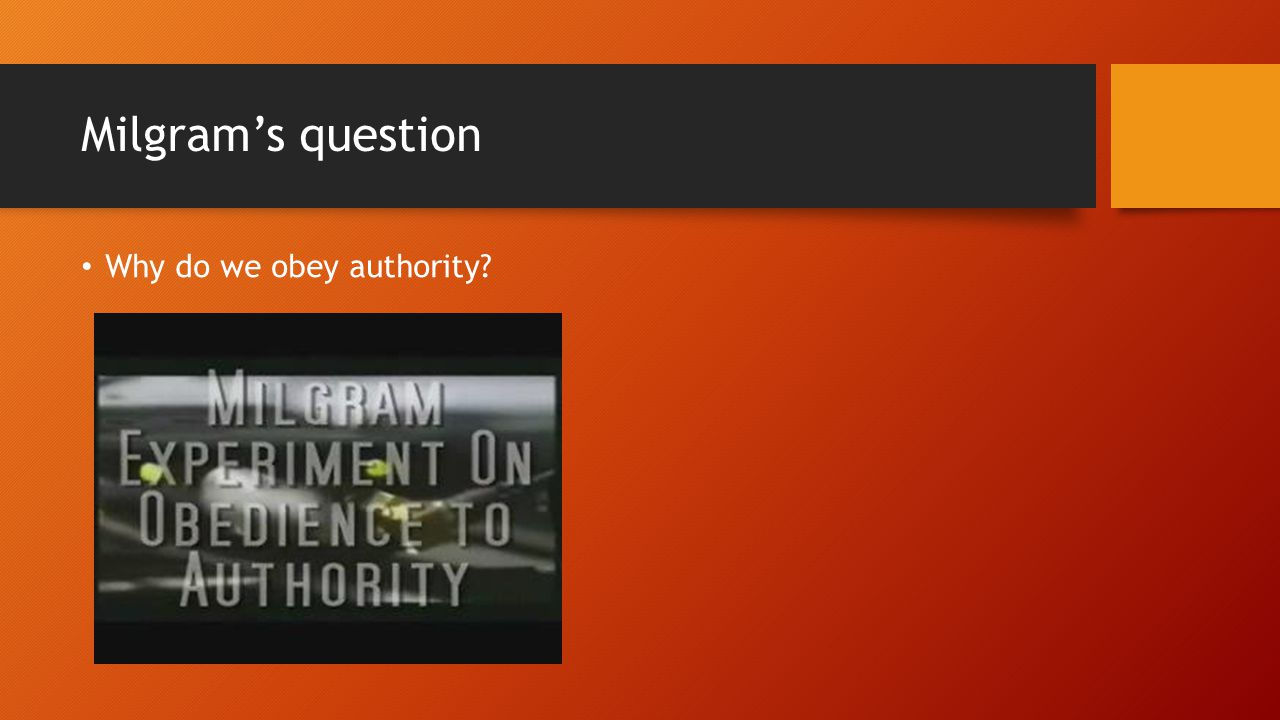 Milgram's question Why do we obey authority?
