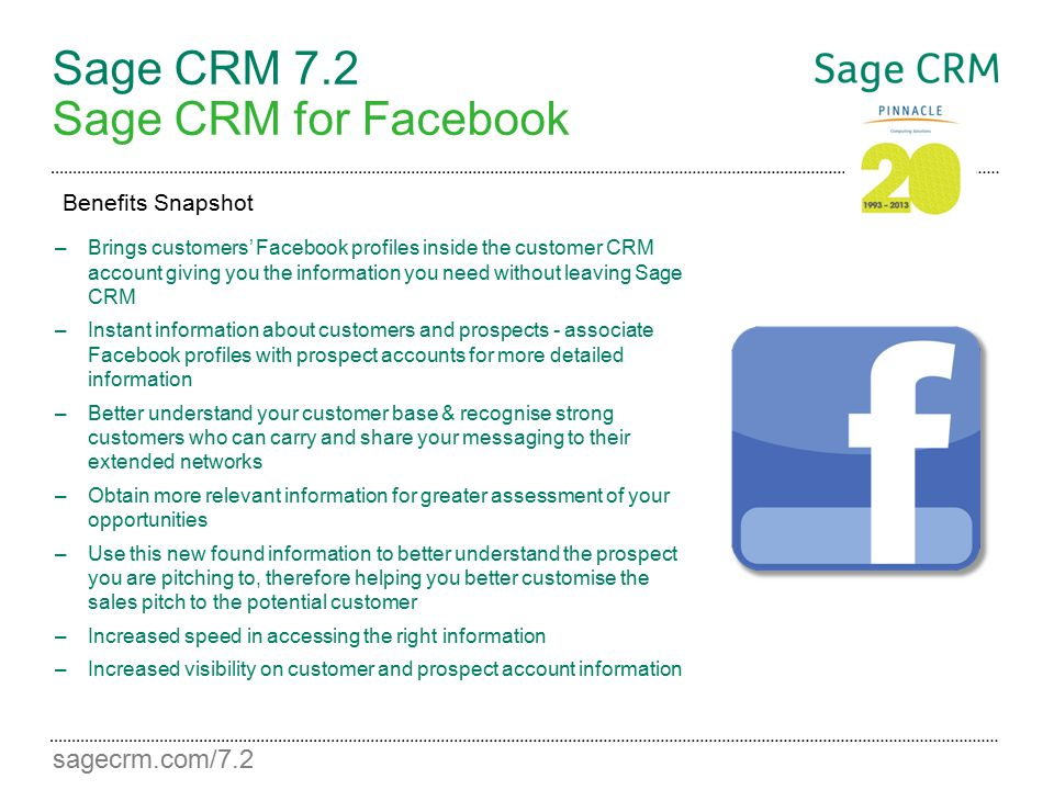 sagecrm.com/7.2 Sage CRM 7.2 Sage CRM for Facebook –Brings customers' Facebook profiles inside the customer CRM account giving you the information you
