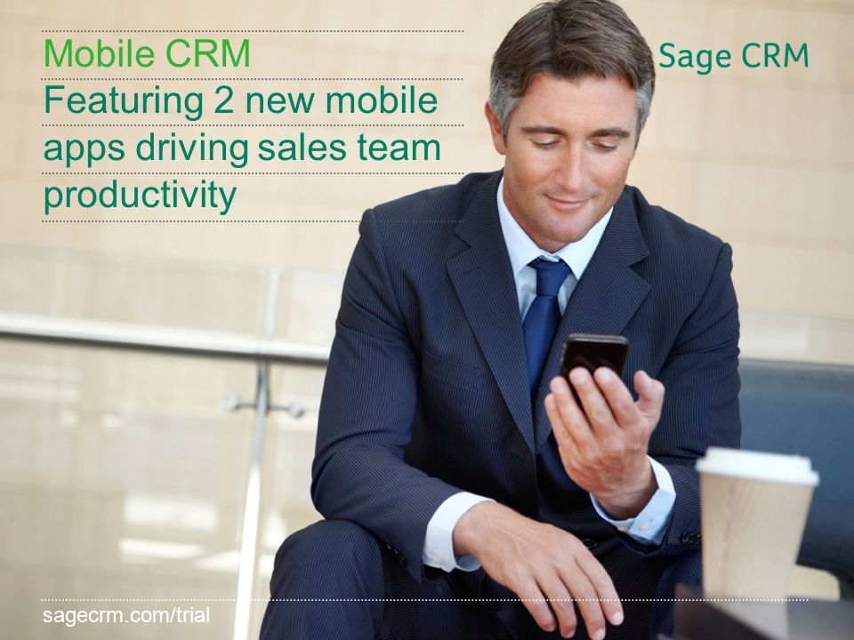 sagecrm.com/7.2 Mobile CRM Featuring 2 new mobile apps driving sales team productivity sagecrm.com/trial