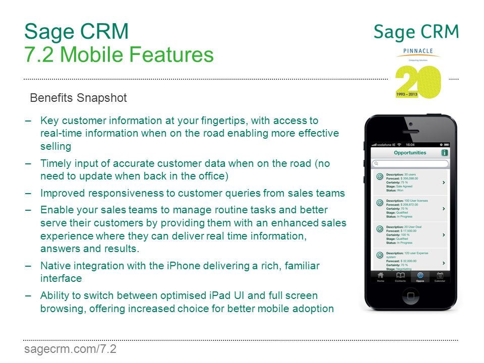sagecrm.com/7.2 Sage CRM 7.2 Mobile Features –Key customer information at your fingertips, with access to real-time information when on the road enabl