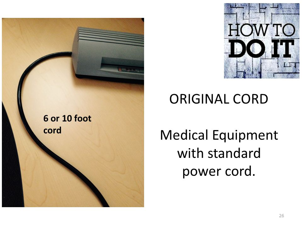 ORIGINAL CORD Medical Equipment with standard power cord. 6 or 10 foot cord 26