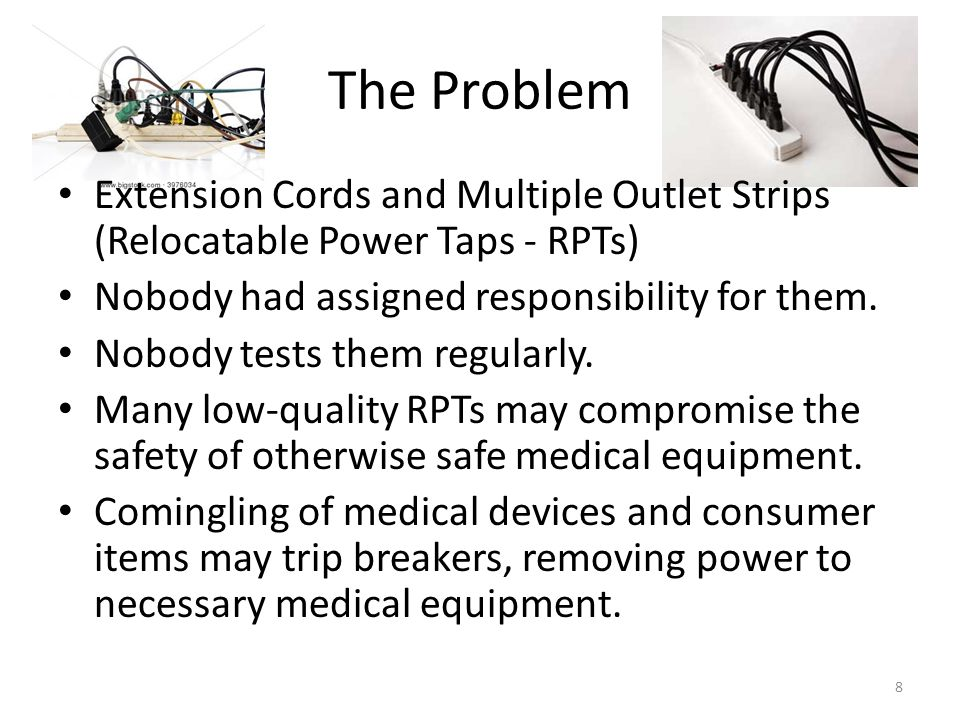 The Problem Extension Cords and Multiple Outlet Strips (Relocatable Power Taps - RPTs) Nobody had assigned responsibility for them.