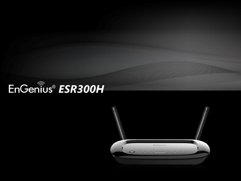 PARENTAL CONTROL ESR300H Stop the worries! Act now and let EnGenius ESR300H do it for you!