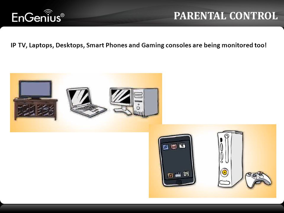 PARENTAL CONTROL IP TV, Laptops, Desktops, Smart Phones and Gaming consoles are being monitored too!