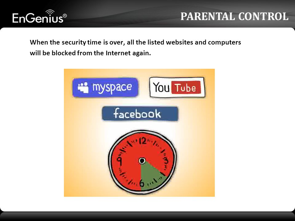 PARENTAL CONTROL When the security time is over, all the listed websites and computers will be blocked from the Internet again.