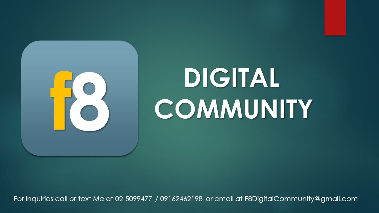 f f 8 8 DIGITAL COMMUNITY DIGITAL COMMUNITY For inquiries call or text Me at 02-5099477 / 09162462198 or email at F8DigitalCommunity@gmail.com