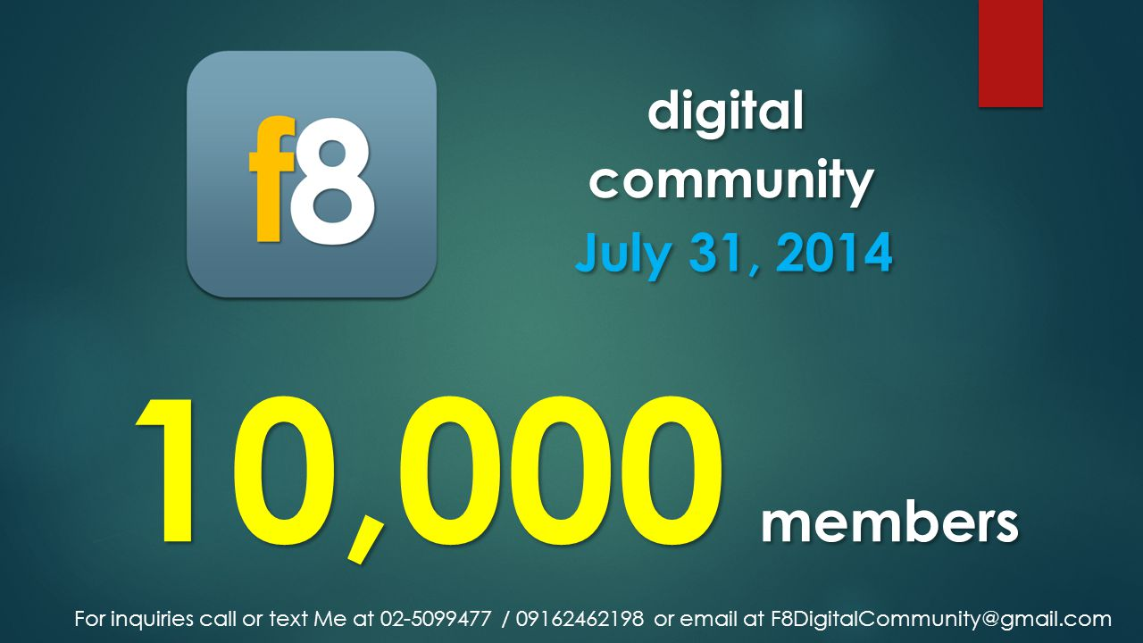 10,000 members digital community digital community July 31, 2014 For inquiries call or text Me at 02-5099477 / 09162462198 or email at F8DigitalCommun