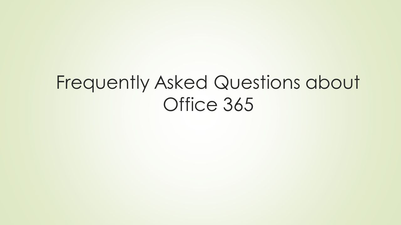 Frequently Asked Questions about Office 365